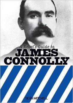Review: A Rebel's Guide to James Connolly by Seán Mitchell.